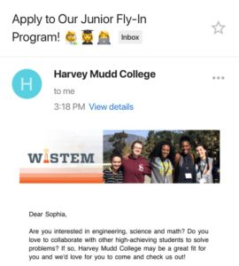"""Screenshot from a mobile phone email app. The email subject is """"Apply to our Fly-In Program!"""" There is a banner that says WISTEM with five young women standing together smiling. The message body says, """"Dear Sophia, Are you interested in engineering, science and math? Do you love to collaborate with other high-achieving students to solve problems? If so, Harvey Mudd College may be a great fit for you and we'd love for you to come and check us out! """""""