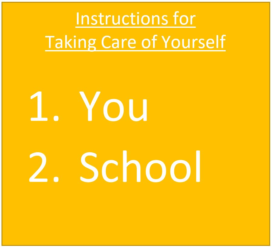 "Text box that is yellow with white text that reads ""Instructions for Taking Care of Yourself: 1. You 2. School"""