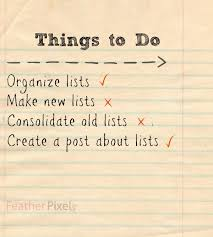 A list of things to do with lists such as organizing them, making new ones, consolidating them and blogging about them.