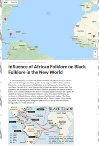 "A screen shot of an HMC student's digital humanities project on the ""Influence of African Folklore on Black Folklore in the New World,"" which uses Google Maps to visualize the slave trade"