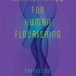 Mathematics for human flourishing Francis Su